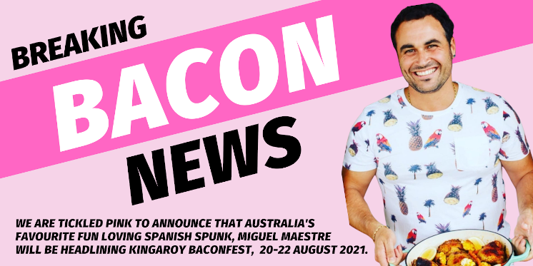 We're tickled pink to announce that Australia's favourite fun loving Spanish spunk, Miguel Maestre will be headlining Kingaroy BaconFest,  20-22 August 2021.